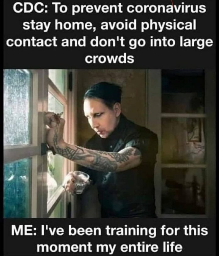 """75 Introvert Memes - """"CDC: To prevent coronavirus stay home, avoid physical contact and don't go into large crowds. ME: I've been training for this moment my entire life."""""""