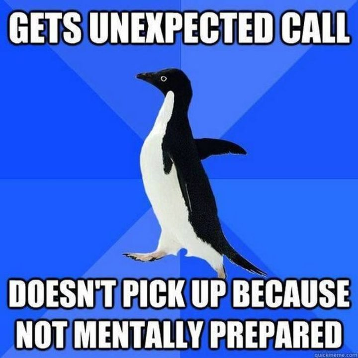 """75 Introvert Memes - """"Gets unexpected call. Doesn't pick up because not mentally prepared."""""""