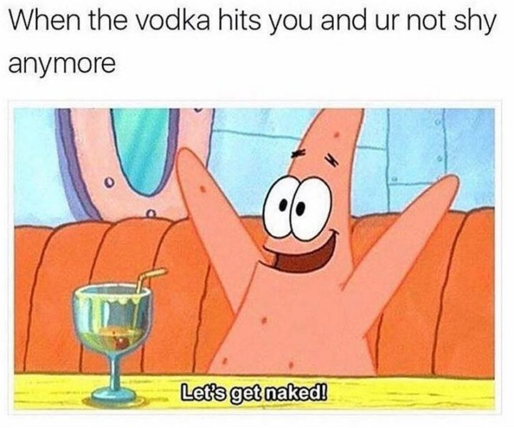 """75 Introvert Memes - """"When the vodka hits you and ur not shy anymore: Let's get naked!"""""""