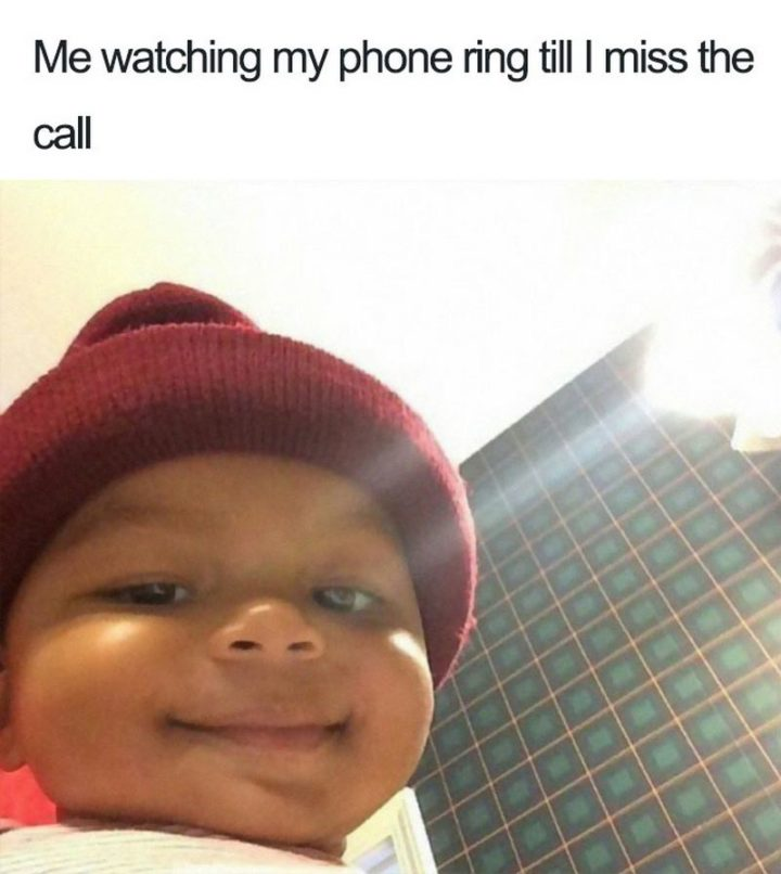 """75 Introvert Memes - """"Me watching my phone ring till I miss the call."""""""