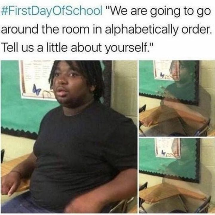 """75 Introvert Memes - """"The first day of school: We are going to go around the room in alphabetical order. Tell us a little about yourself."""""""