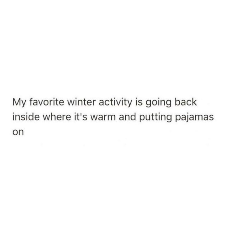 """75 Introvert Memes - """"My favorite winter activity is going back inside where it's warm and putting pajamas on."""""""