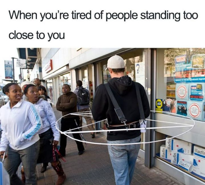 """75 Introvert Memes - """"When you're tired of people standing too close to you."""""""