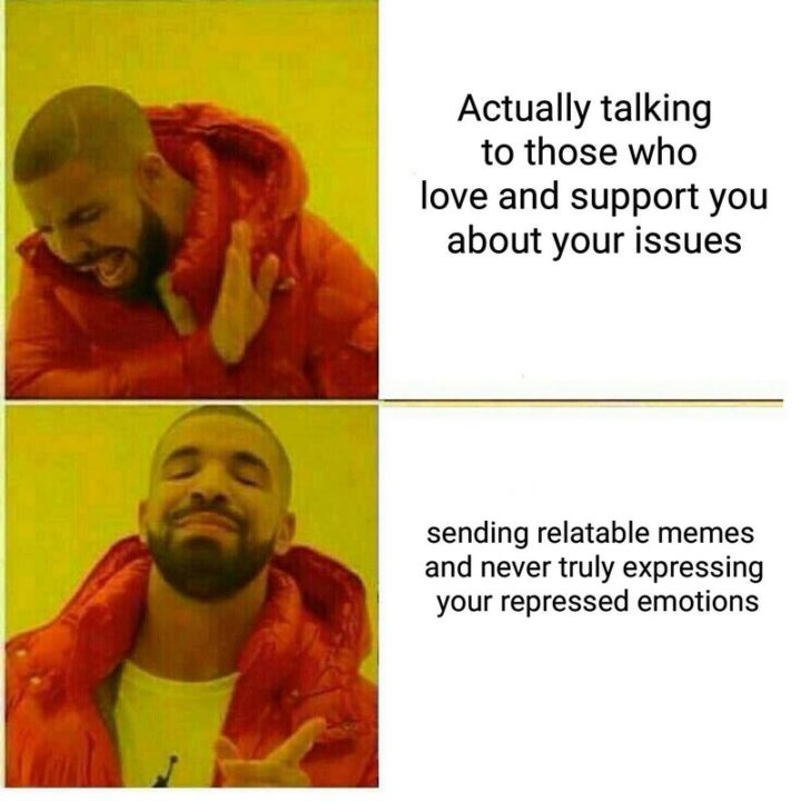 """53 Sad Memes - """"Actually talking to those who love and support you about your issues. Sending relatable memes and never truly expressing your repressed emotions."""""""