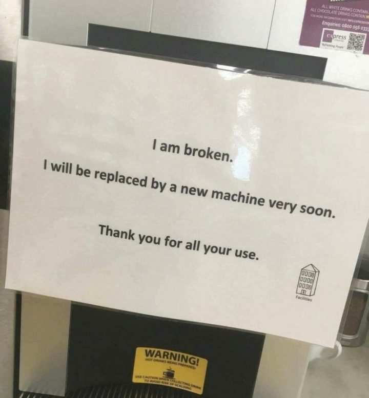 """53 Sad Memes - """"I am broken. I will be replaced by a new machine very soon. Thank you for all your use."""""""