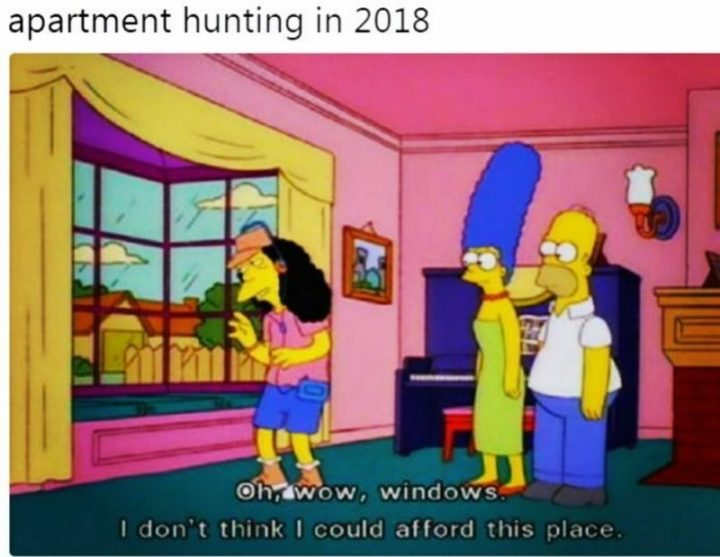 """53 Sad Memes - """"Apartment hunting in 2018: Oh, wow, windows. I don't think I could afford this place."""""""