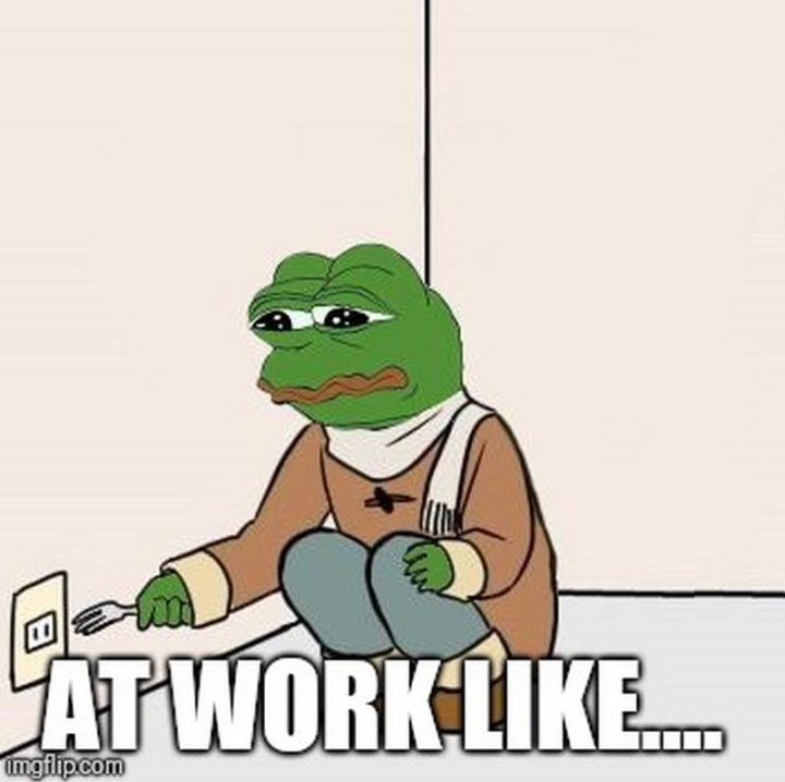 "53 Sad Memes - ""At work like..."""