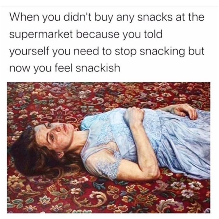 """53 Sad Memes - """"When you didn't buy any snacks at the supermarket because you told yourself you need to stop snacking but now you feel snackish."""""""