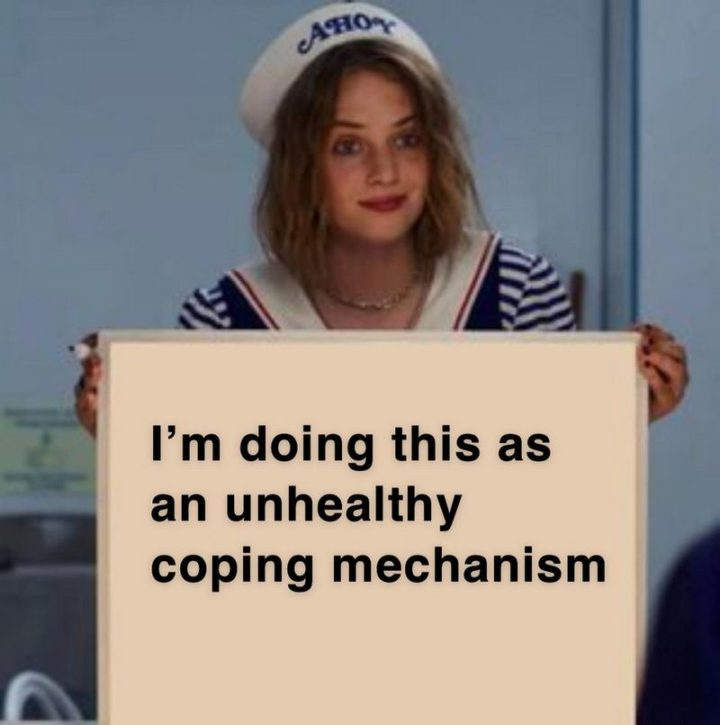 """53 Sad Memes - """"I'm doing this as an unhealthy coping mechanism."""""""