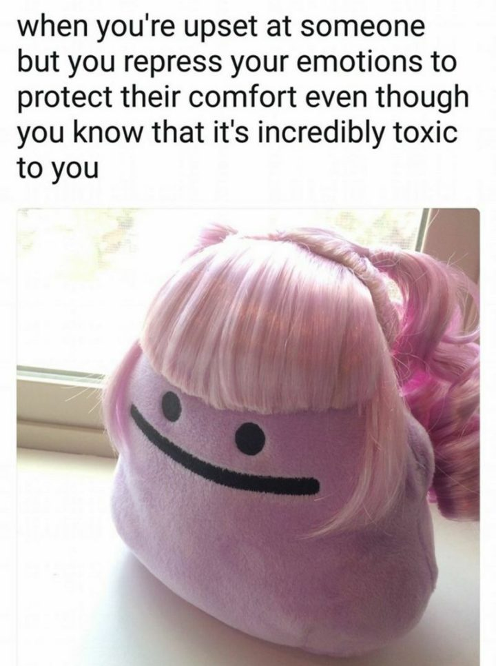 """53 Sad Memes - """"When you're upset at someone but you repress your emotions to protect the comfort even though you know that it's incredibly toxic to you."""""""