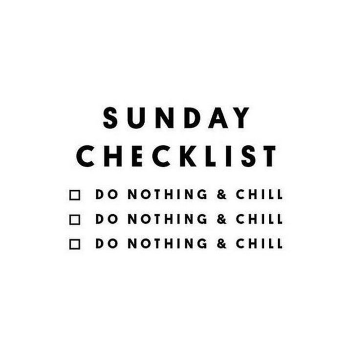 """47 Sunday Quotes - """"Sunday checklist. Do nothing & chill."""" - Unknown"""