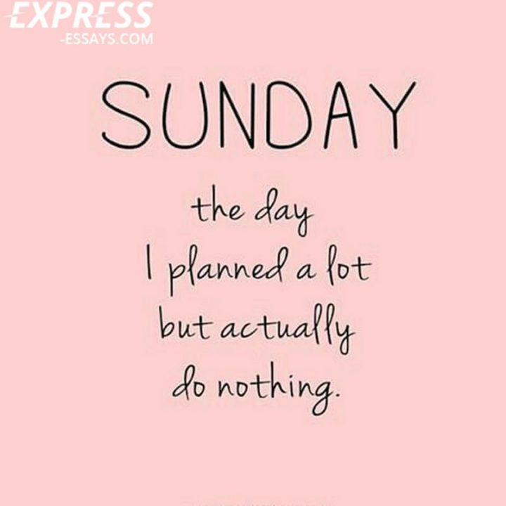 """47 Sunday Quotes - """"SUNDAY. The day...I planned a lot but actually do nothing."""" - Unknown"""