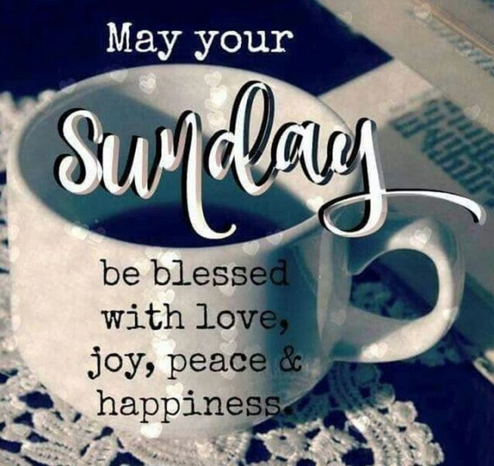 """47 Sunday Quotes - """"May your Sunday be blessed with love, joy, peace, and happiness."""" - Unknown"""