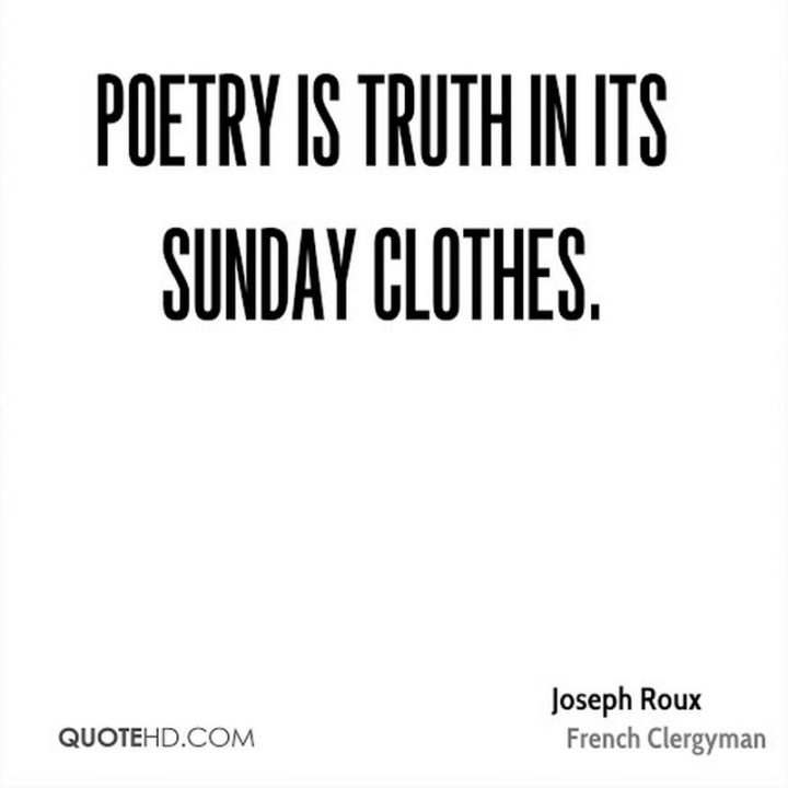 """47 Sunday Quotes - """"Poetry is truth in its Sunday clothes."""" - Philibert Joseph Roux"""