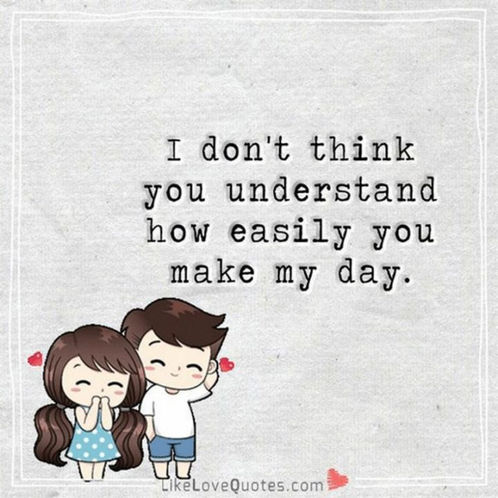 """77 """"Thinking of You"""" Memes - """"I don't think you understand how easily you make my day."""""""