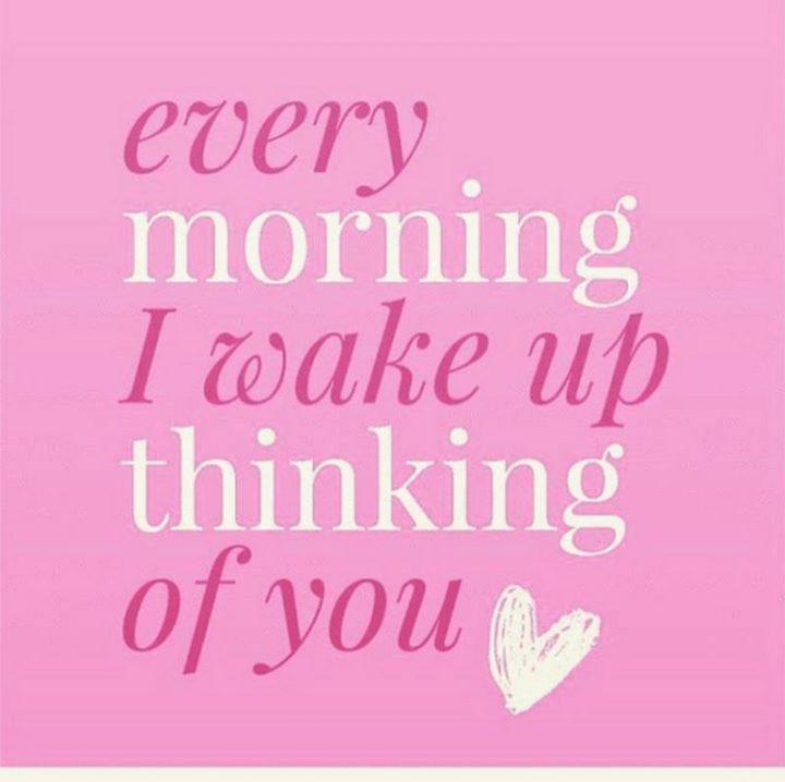 """77 """"Thinking of You"""" Memes - """"Every morning I wake up thinking of you."""""""