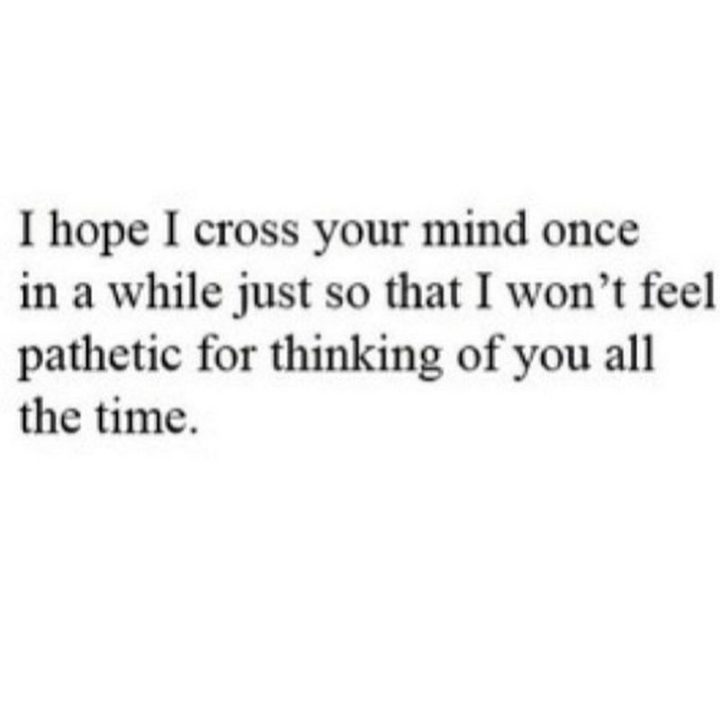 """77 """"Thinking of You"""" Memes - """"I hope I cross your mind once in a while just so that I won't feel pathetic for thinking of you all the time."""""""