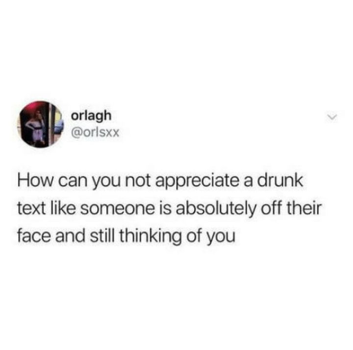 """77 """"Thinking of You"""" Memes - """"How can you not appreciate a drunk text like someone is absolutely off their face and still thinking of you."""""""