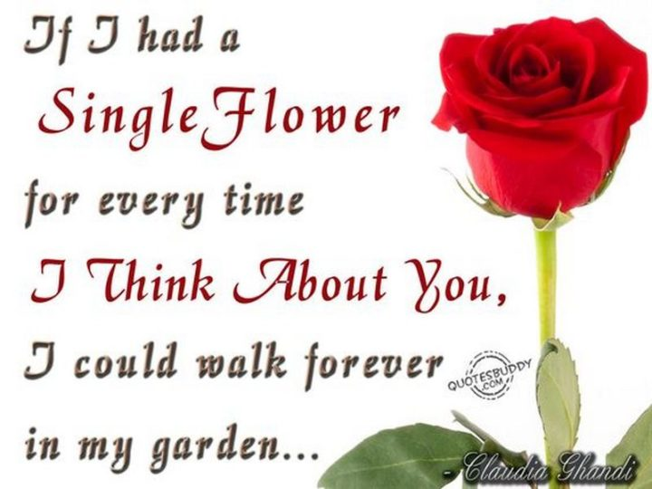 """77 """"Thinking of You"""" Memes - """"If I had a single flower for every time I think about you, I could walk forever in my garden."""""""