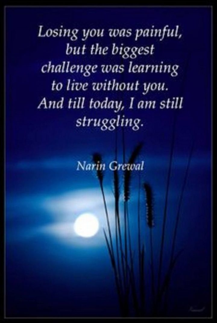 """77 """"Thinking of You"""" Memes - """"Losing you was painful but the biggest challenge was learning to live without you. And till today, I am still struggling."""" - Narin Grewal"""