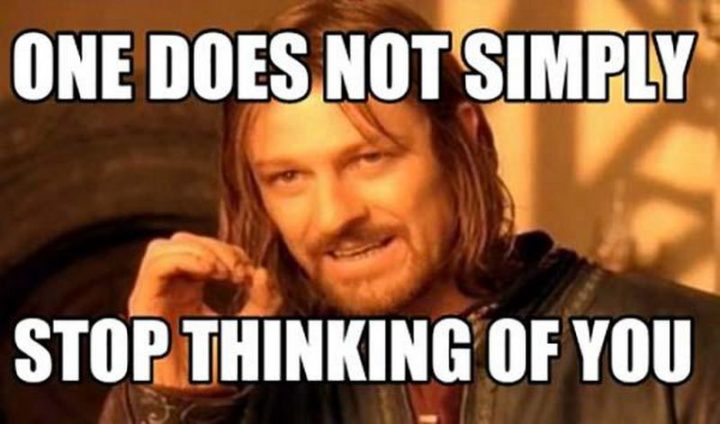"""77 """"Thinking of You"""" Memes - """"One does not simply stop thinking of you."""""""