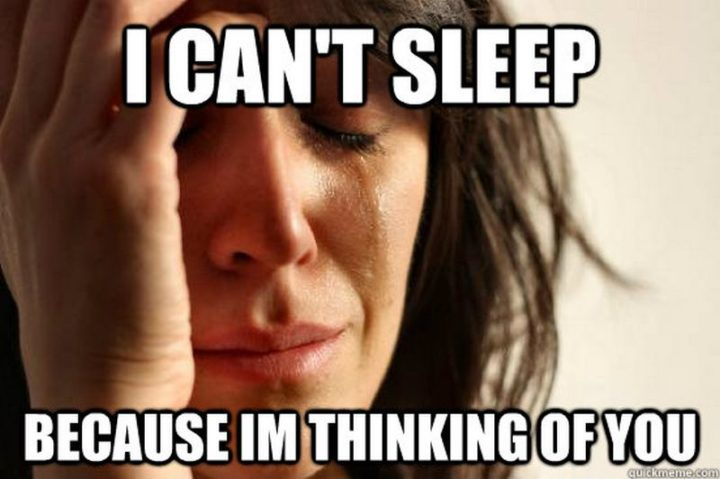 """77 """"Thinking of You"""" Memes - """"I can't sleep because I'm thinking of you."""""""