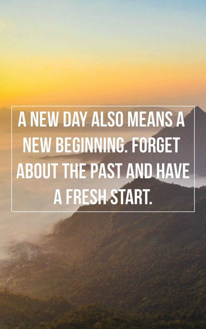 """""""A new day also means a new beginning. Forget about the past and have a fresh start."""" - Unknown"""