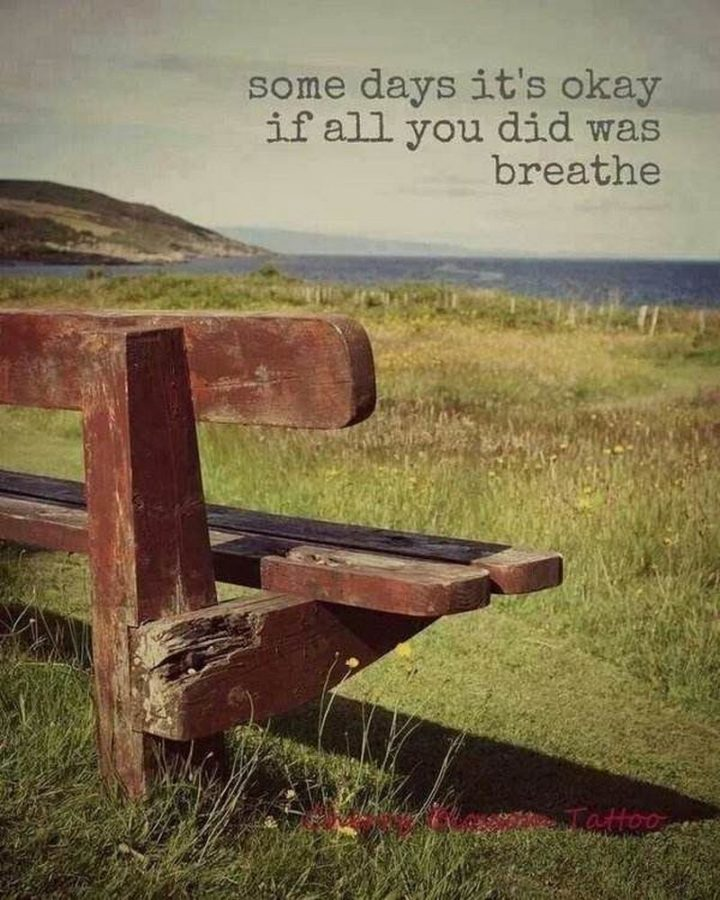 """""""Some days it's okay if all you did was breathe."""" - Unknown"""