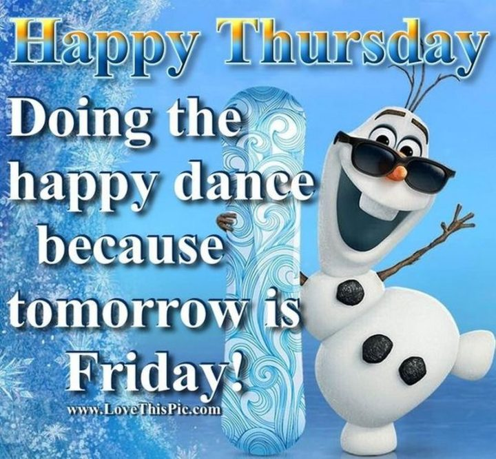"""""""Happy Thursday! Doing a happy dance because tomorrow is Friday!"""" - Unknown"""