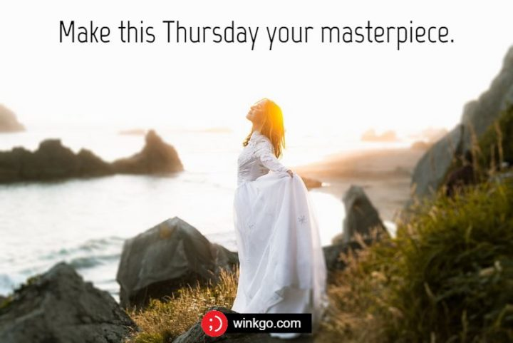 """""""Make this Thursday your masterpiece."""" - Unknown"""