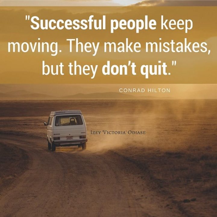 """""""Successful people keep moving. They make mistakes, but they don't quit."""" - Conrad Hilton"""