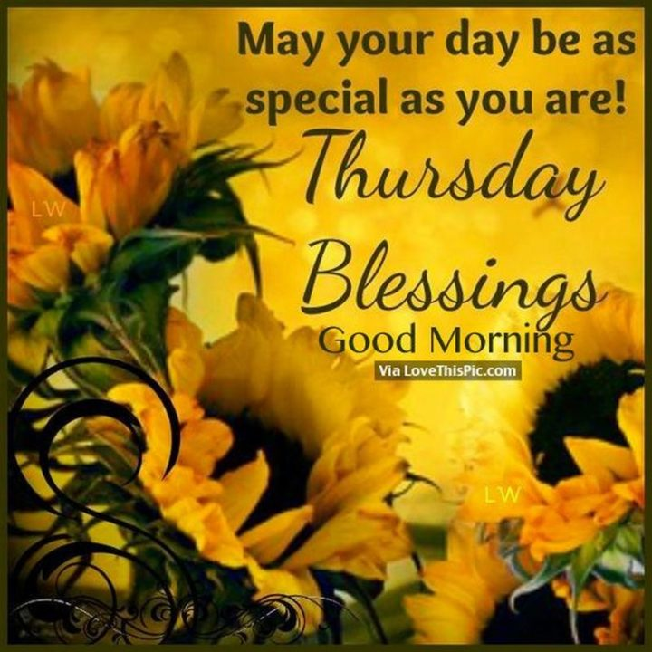 """""""May your day be as special as you are. Thursday blessings. Good morning."""" - Unknown"""
