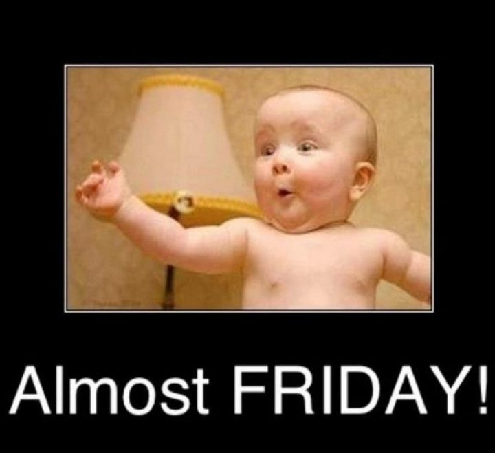 """55 """"Almost Friday"""" Memes - """"Almost Friday!"""""""