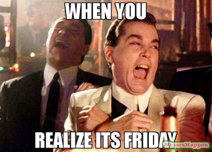 """55 """"Almost Friday"""" Memes - """"When you realize it's Friday."""""""
