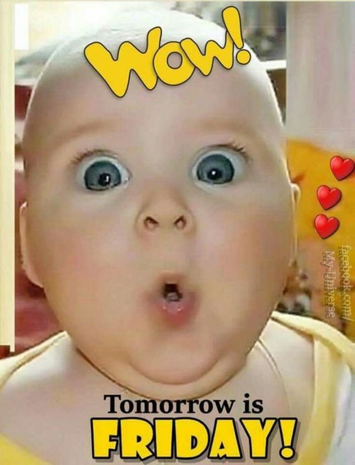 """55 """"Almost Friday"""" Memes - """"Wow! Tomorrow is Friday!"""""""