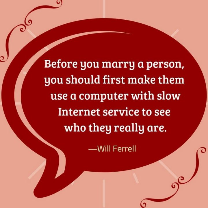 """53 Funny Love Quotes - """"Before you marry a person, you should first make them use a computer with slow Internet service to see who they really are."""" - Will Ferrell"""