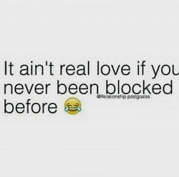 """53 Funny Love Quotes - """"It ain't real love if you never been blocked before."""" - Anonymous"""