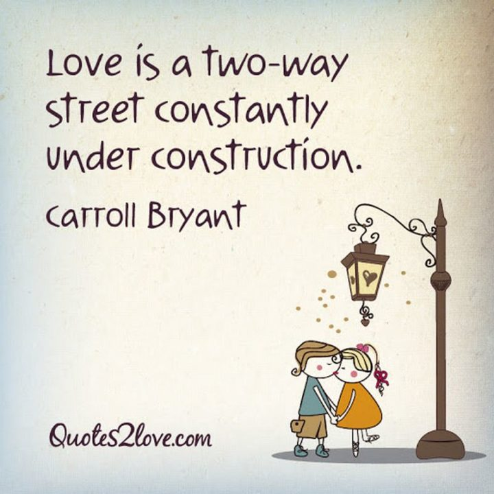 """53 Funny Love Quotes - """"Love is a two-way street constantly under construction."""" - Carroll Bryant"""
