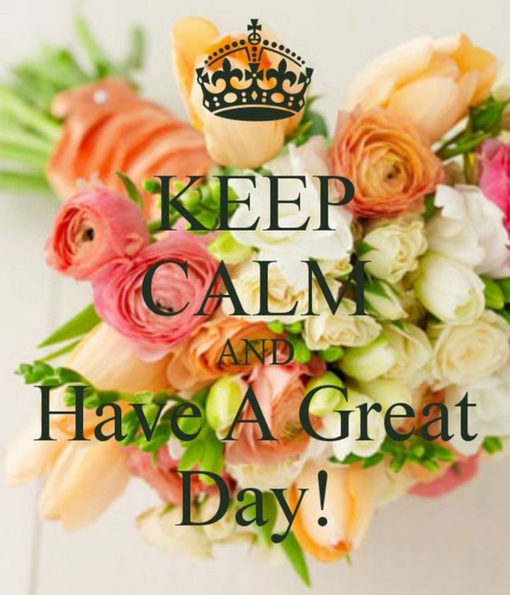 "101 ""Have a Great Day"" Memes - ""Keep calm and have a great day!"""