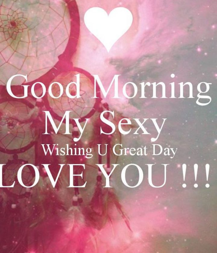 "101 ""Have a Great Day"" Memes - ""Good morning my sexy. Wishing u great day. Love you!!!"""