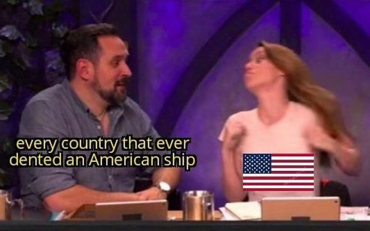 """55 Funny History Memes - """"Every country that ever dented an American ship."""""""