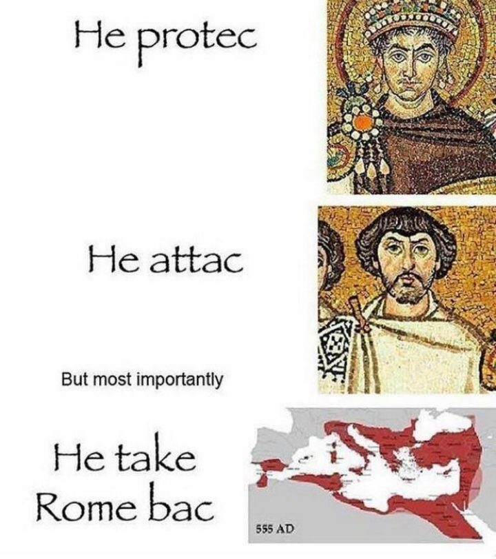 """55 Funny History Memes - """"He protec. He attac. But most importantly, he take Rom bac."""""""