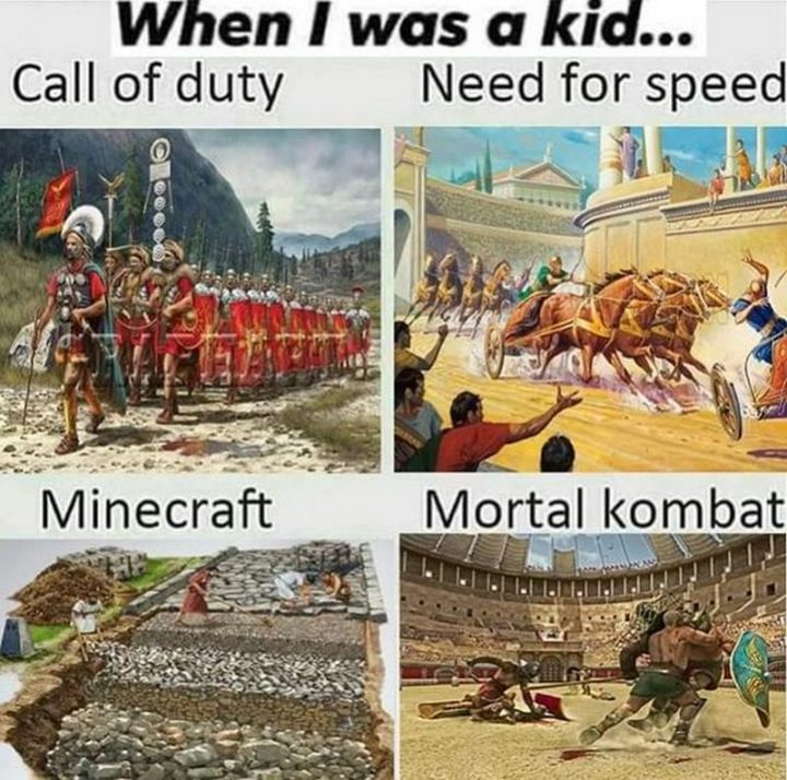 """55 Funny History Memes - """"When I was a kid...Call of Duty. Need for Speed. Minecraft. Mortal Kombat."""""""