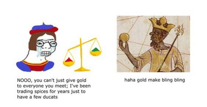 """55 Funny History Memes - """"NOOO, you can't just give gold to everyone you meet; I've been trading spices for years just to have a few ducats. Haha, gold makes bling-bling."""""""