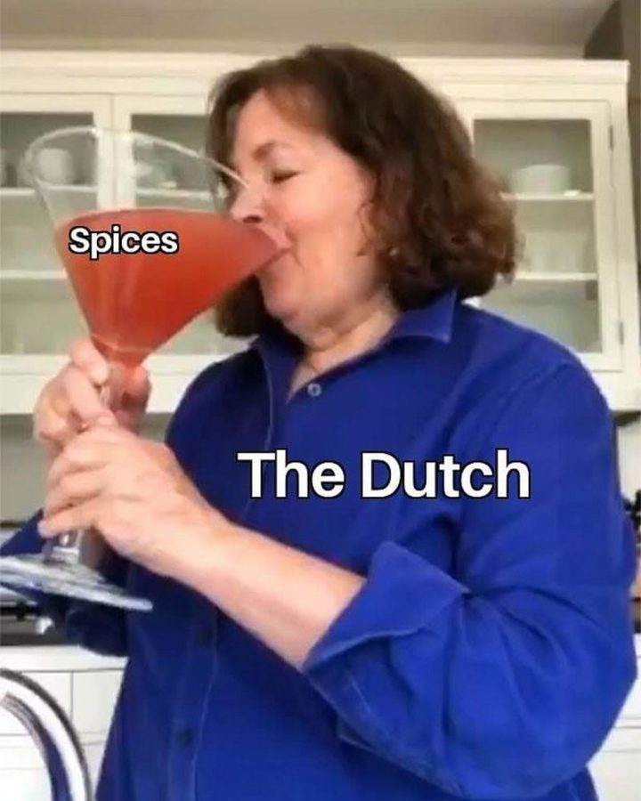 """""""Spices. The Dutch."""""""