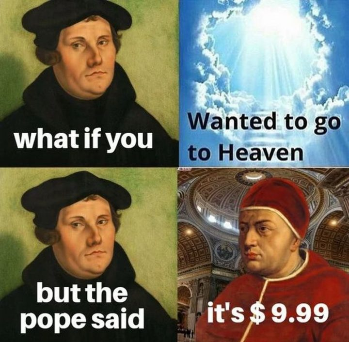 """""""What if you wanted to go to Heaven but the pope said it's $9.99."""""""