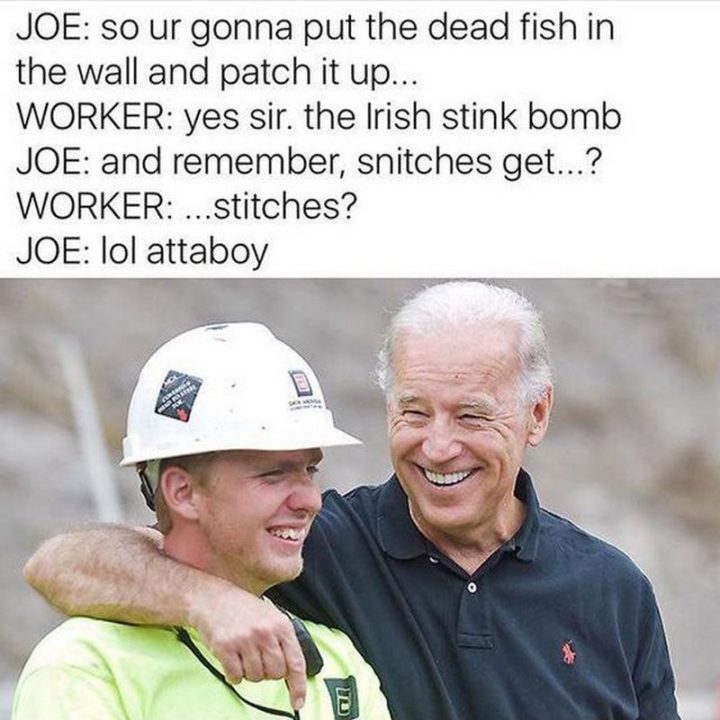 """""""Joe: So ur gonna put the dead fish in the wall and patch it up... Worker: Yes, sir. The Irish stink bomb. Joe: And remember, snitches, get...? Worker: ...Stitches? Joe: LOL attaboy."""""""