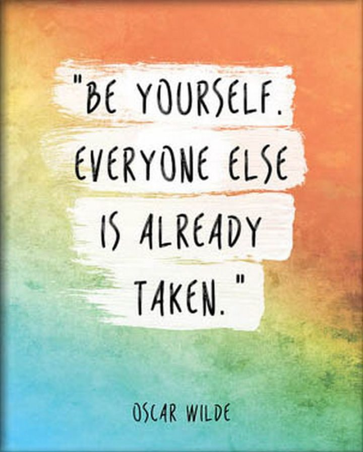 "51 Famous Quotes - ""Be yourself; everyone else is already taken."" - Oscar Wilde"