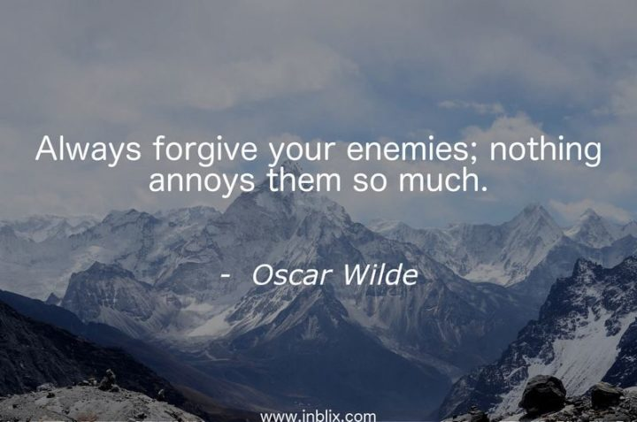 "51 Famous Quotes - ""Always forgive your enemies; nothing annoys them so much."" - Oscar Wilde"