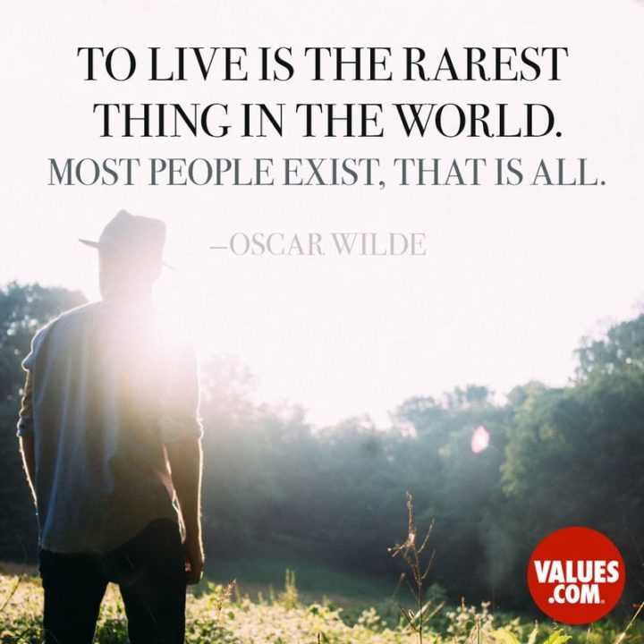 "51 Famous Quotes - ""To live is the rarest thing in the world. Most people exist, that is all."" - Oscar Wilde"